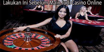 Lakukan Ini Sebelum Main Judi Casino Online
