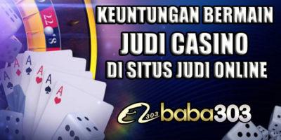 Keuntungan Bermain Judi Casino Di Situs Judi Online